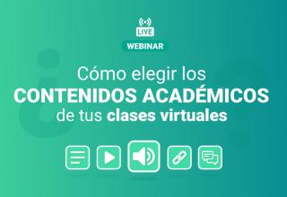 Webinar ¿Cómo elegir los Contenidos Académicos de tus clases virtuales?